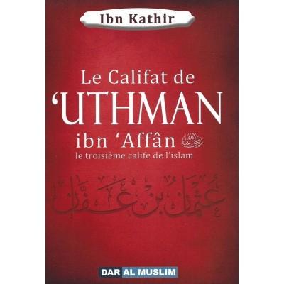 Le califat de 'Uthman ibn 'Affân  ibn 'Affân le troisième calife de l'islam - Ibn Kathir - Dar al muslim