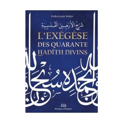 L'exégèse des Quarante hadith divins (avec commentaire) - Maison d'ennour