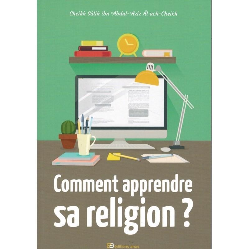 Comment apprendre sa Religion - Salîh Ibn Abd Al Aziz Al Ash-Shaykh