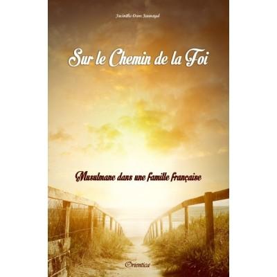 Sur le chemin de la foi (Musulmane dans une famille française) - Orientica