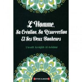L'Homme, Sa Création, Sa Résurrection Et Ses Deux Bonheurs, de Arrâghib Al-Asfahânî