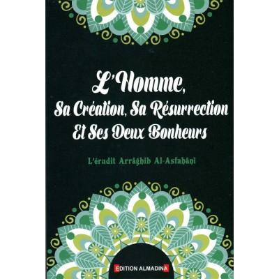 L'Homme, Sa Création, Sa Résurrection Et Ses Deux Bonheurs - Arrâghib Al-Asfahânî - Editions Al Madina