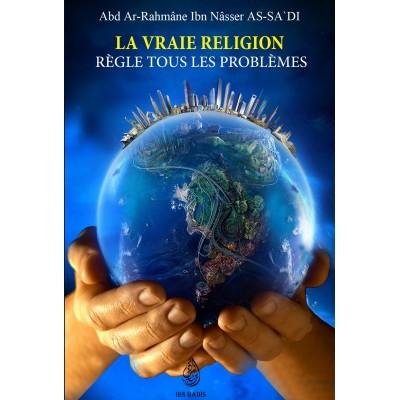 La vraie religion règle tous les problèmes - Cheikh Sa'di - Ibn Badis