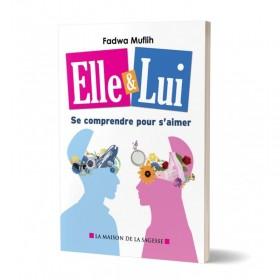 Elle & Lui : Se comprendre pour s'aimer - Fadwa Muflih - éditions al-Hadith
