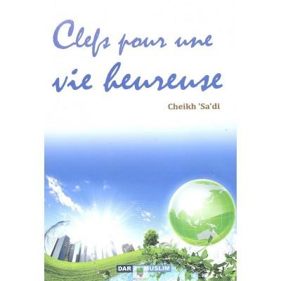 Clefs Pour Une Vie Heureuse - Cheikh Sa'di - Edition Dar Al Muslim