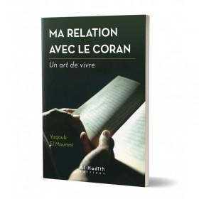 Ma relation avec le Coran - Yaqoub El Moumni (collection art de vivre) Editions Al hadith