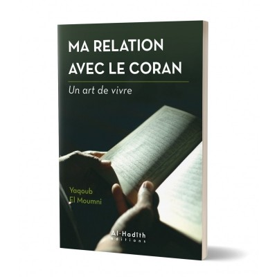 Ma relation avec le Coran - Yaqoub El Moumni (collection art de vivre) Editions Al hadith