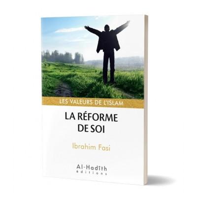 La réforme de soi - Ibrahim Fasi (collections les valeurs de l'islam) - Al Hadith