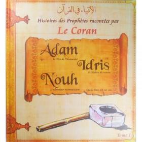 Histoires des Prophètes racontées par le Coran: Adam, Idris, Nouh (Tome 1)