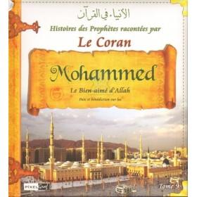 Histoires des Prophètes racontées par le Coran : Mohammed le bien-aimé d'Allah