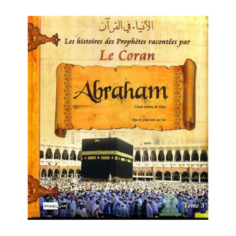 Histoires des Prophètes racontées par le Coran : Ibrahim (Tome 3)