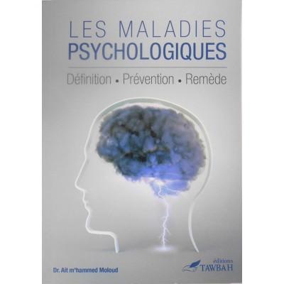 Les maladies psychologiques: Livre sur la psychothérapie musulmane selon le Coran et la Sunna - Editions Tawbah