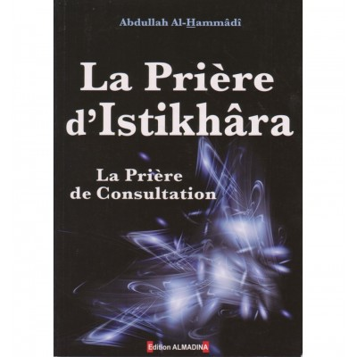 LA PRIÈRE D'ISTIKHÂRA, LA PRIÈRE DE CONSULTATION