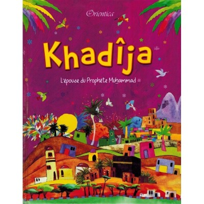 Khadija, L'Epouse du Prophète Muhammad - Orientica
