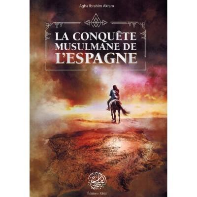 La Conquête Musulmane de l'Espagne - Agha Ibrahim Akram - Editions Ribât
