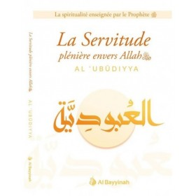 La Servitude plénière envers Allah (AL-'UBUDIYYA)