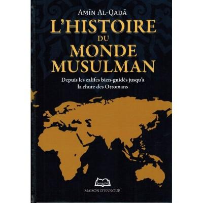 L'histoire Du Monde Musulman - Depuis Les Califes Bien - Guidés Jusqu'à La Chute Des Ottomans - Edition Ennour