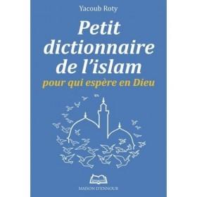 Petit dictionnaire de l'Islam pour qui espère en Dieu-ENNOUR