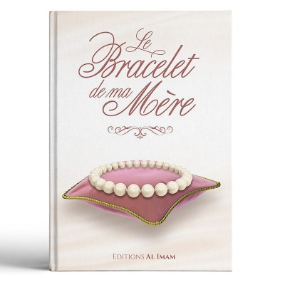 Le Bracelet de ma Mère - Ali Ibn Jabir alFayfi - Editions al imam