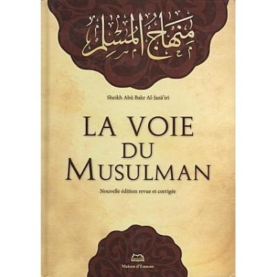 La Voie du Musulman - Abou Bakr Al Jaza'iri - Maison d'ennour