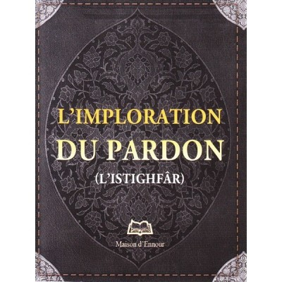 L'imploration Du Pardon - Maison d'ennour