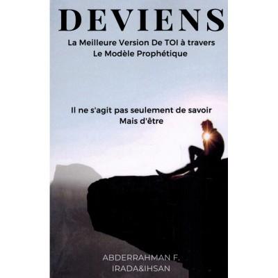 DEVIENS - LA MEILLEURE VERSION DE TOI À TRAVERS LE MODÈLE PROPHÉTIQUE - ABDERRAHMAN F.