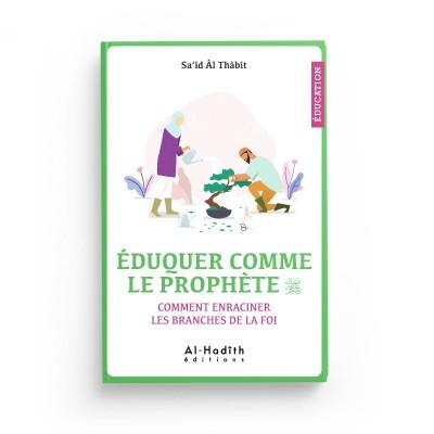ÉDUQUER COMME LE PROPHÈTE - Sa'îd Âl Thâbit - Editions Al-Hadîth