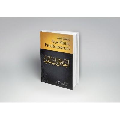Ainsi étaient nos Pieux-Prédécesseurs - Editions Tawbah