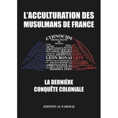 L'Acculturation des Musulmans de France - La Dernière Conquête Coloniale - Editions al Farouq