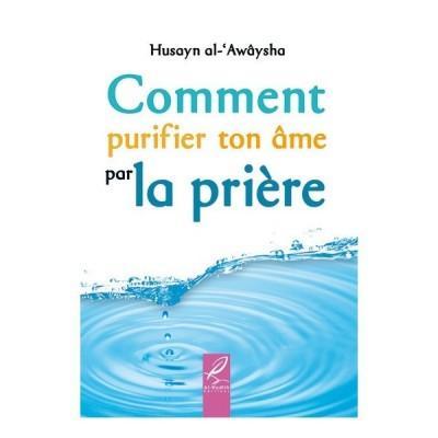 Comment purifier ton âme par la prière - Al Hadith