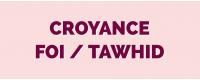 Croyance / Foi / Tawhid