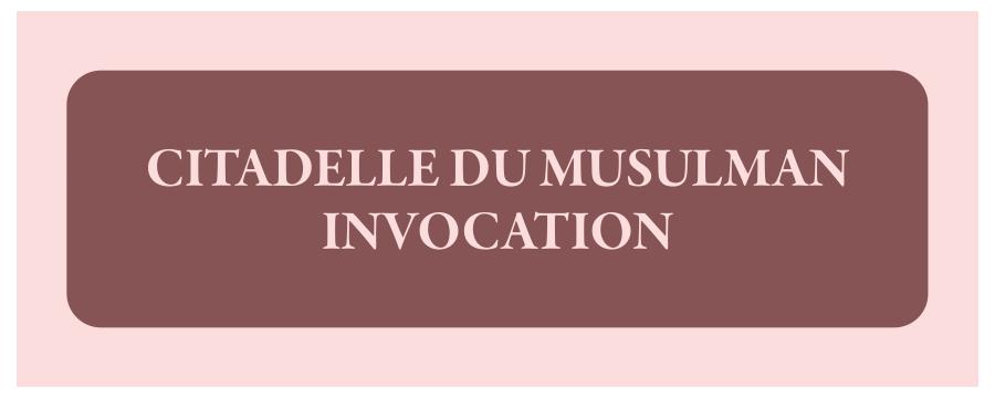Citadelle du Musulman - Invocations